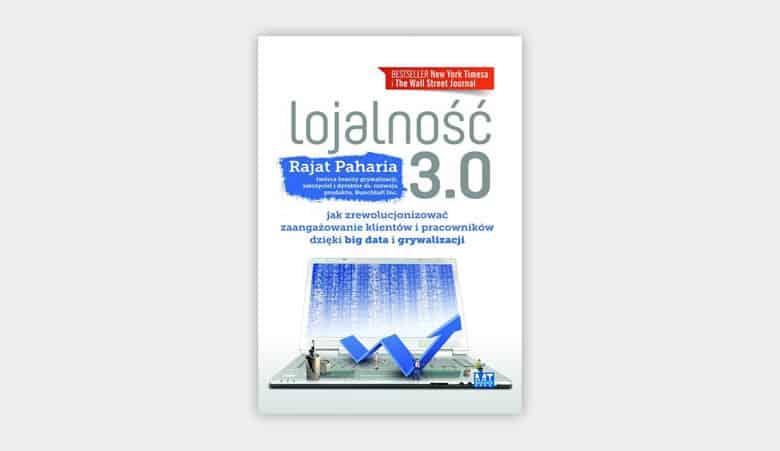 Lojalność 3.0. Jak zrewolucjonizować zaangażowanie klientów i pracowników dzięki big data oraz grywalizacji