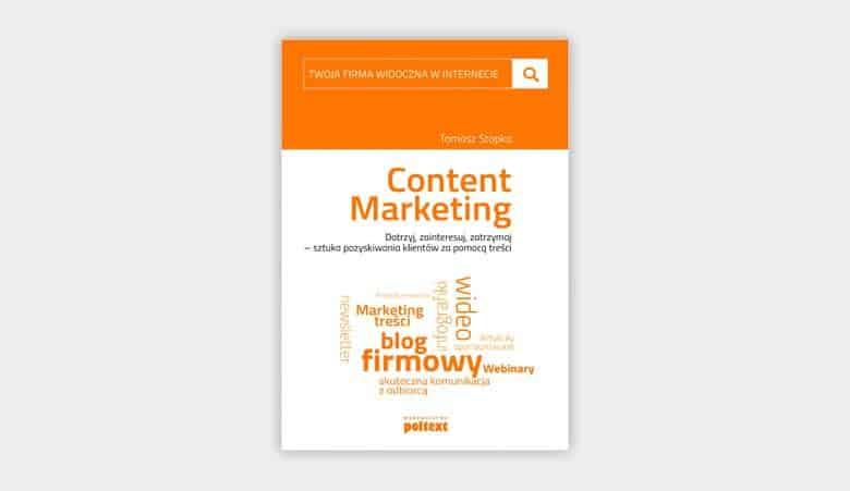 Content MarketingDotrzyj, zainteresuj, zatrzymaj - sztuka pozyskiwania klientów za pomocą treści