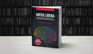 Umysł lidera. Wykorzystaj przełomowe odkrycia neuronauk, które zmieniają podejście do zarządzania sobą i innymi
