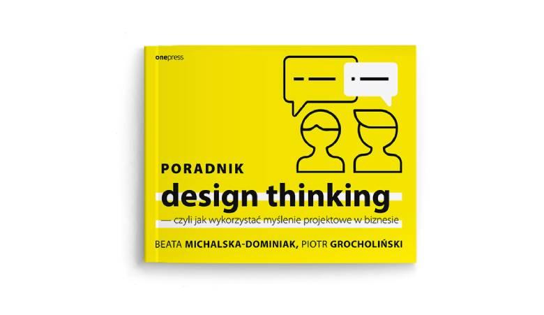 Poradnik design thinking, czyli jak wykorzystać myślenie projektowe w biznesie